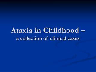 Ataxia in Childhood �  a collection of clinical cases