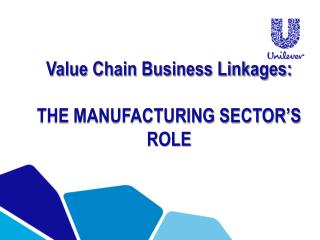 Value Chain Business Linkages: THE MANUFACTURING SECTOR�S ROLE
