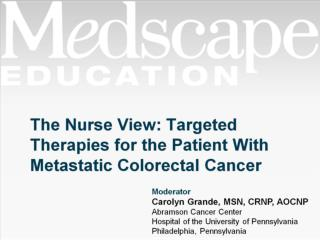 The Nurse View: Targeted Therapies for the Patient With Metastatic Colorectal Cancer