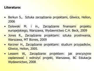 Literatura: Berkun S.,  Sztuka zarządzania projektami, Gliwice, Helion, 2006
