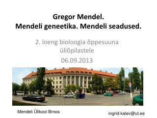 Gregor Mendel.  Mendeli geneetika. Mendeli seadused.