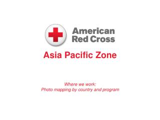 Asia Pacific Zone Where we work: Photo mapping by country and program