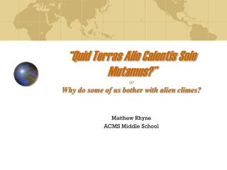 �Quid Terras Alio Calentis Sole Mutamus?� or Why do some of us bother with alien climes?