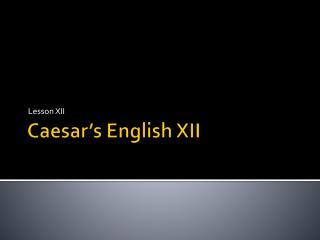 Caesar's English  XII
