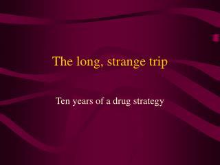 The long, strange trip