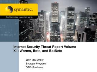 Internet Security Threat Report Volume XII: Worms, Bots, and BotNets