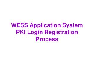 WESS Application System PKI Login Registration Process