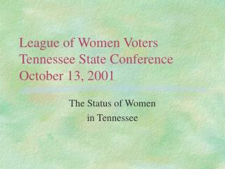 League of Women Voters Tennessee State Conference October 13, 2001