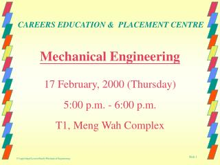 Mechanical Engineering 17 February, 2000 (Thursday) 5:00 p.m. - 6:00 p.m. T1, Meng Wah Complex