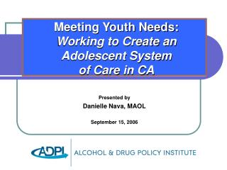 Meeting Youth Needs:  Working to Create an  Adolescent System  of Care in CA