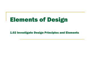 Elements of Design 1.02 Investigate Design Principles and Elements