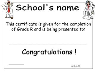 This certificate is given for the completion of Grade R and is being presented to: