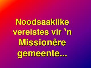 Noodsaaklike  vereistes vir  ' n  Missionêre gemeente...