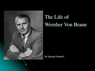 The Life of  Wernher Von Braun By Georgia Cleworth
