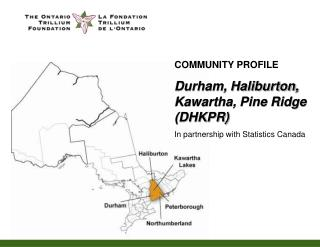COMMUNITY PROFILE Durham, Haliburton, Kawartha, Pine Ridge DHKPR In partnership with Statistics Canada