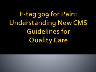 F-tag 309 for Pain: Understanding New CMS Guidelines for  Quality Care