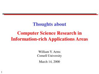 Thoughts about Computer Science Research in Information-rich Applications Areas William Y. Arms