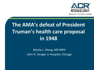 The AMA's  defeat of President Truman ' s health care proposal in 1948