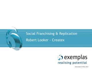 Social Franchising  Replication Robert Looker - Createx
