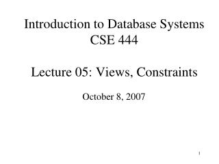 Introduction to Database Systems CSE 444 Lecture 05: Views, Constraints
