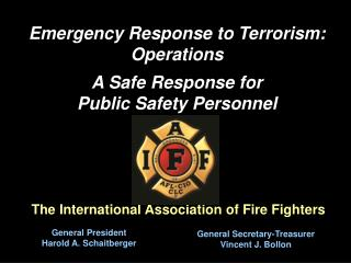 Emergency Response to Terrorism: Operations A Safe Response for  Public Safety Personnel