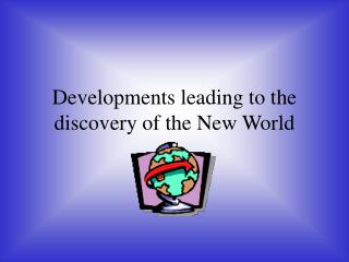 Developments leading to the discovery of the New World