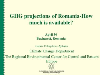 GHG projections of Romania-How much is available? April 30 Bucharest, Romania