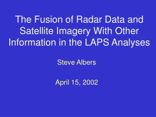 The Fusion of Radar Data and Satellite Imagery With Other Information in the LAPS Analyses