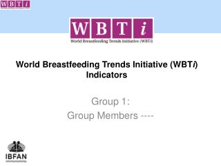 World Breastfeeding Trends Initiative ( WBT i ) Indicators