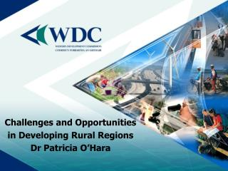 Challenges and Opportunities in Developing Rural Regions Dr Patricia O'Hara