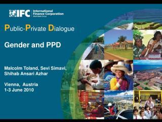 P ublic- P rivate D ialogue Gender and PPD Malcolm Toland, Sevi Simavi, Shihab Ansari Azhar