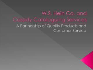 W.S. Hein Co. and Cassidy Cataloguing Services