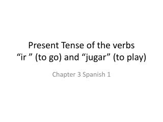 "Present Tense of the verbs  ""ir "" (to go) and ""jugar"" (to play)"
