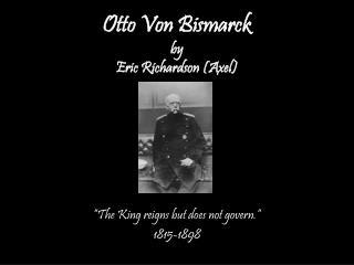 Otto Von Bismarck by  Eric Richardson (Axel)
