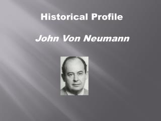 Historical Profile John Von Neumann