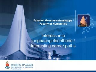 Fakulteit Geesteswetenskappe /  Faculty of Humanities Interessante  loopbaangeleenthede /
