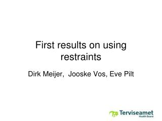 First results on using restraints