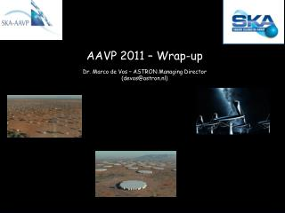 AAVP 2011 � Wrap-up Dr. Marco de Vos � ASTRON Managing Director (devos@astron.nl)