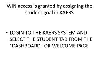 WIN access is granted by assigning the student goal in KAERS