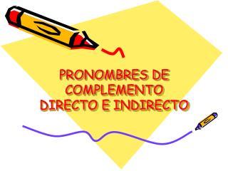 PRONOMBRES DE COMPLEMENTO DIRECTO E INDIRECTO