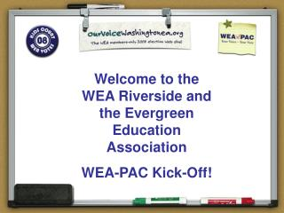 Welcome to the WEA Riverside and the Evergreen Education Association WEA-PAC Kick-Off!