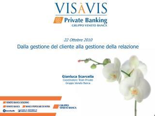 22 Ottobre 2010 Dalla gestione del cliente alla gestione della relazione Gianluca Scarcella