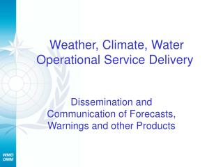 Weather, Climate, Water Operational Service Delivery
