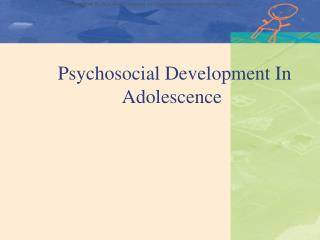 Psychosocial Development In  		   Adolescence