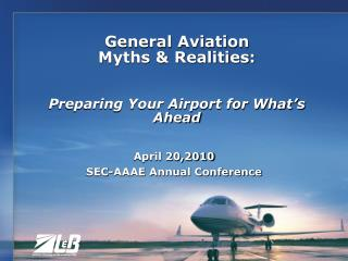 General Aviation Myths & Realities:  Preparing Your Airport for What's Ahead