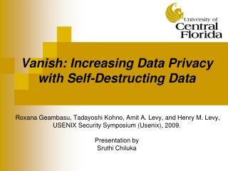 Vanish: Increasing Data Privacy with Self-Destructing Data