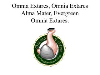 Omnia Extares, Omnia Extares Alma Mater, Evergreen Omnia Extares.