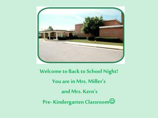 Welcome to Back to School Night! You are in Mrs. Miller�s  and Mrs. Kern�s