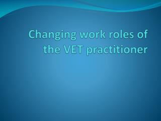 Changing work roles of the VET practitioner