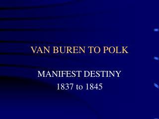 VAN BUREN TO POLK